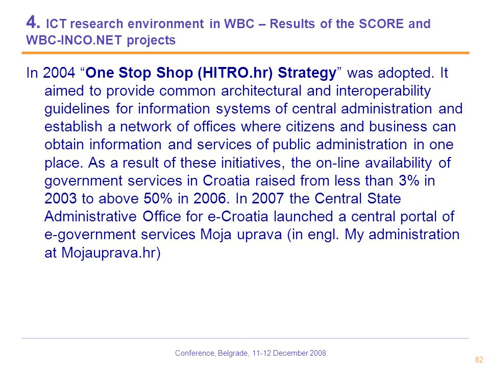 Conference, Belgrade, 11-12 December 2008 82 4. ICT research environment in WBC – Results of the SCORE and WBC-INCO.NET projects In 2004 One Stop Shop