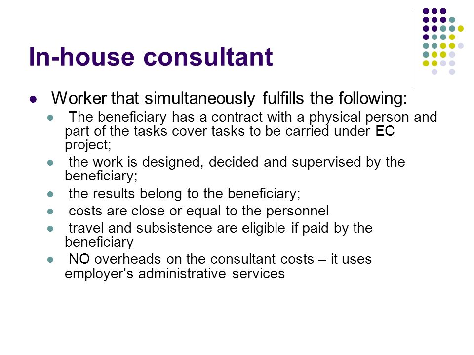 In-house consultant Worker that simultaneously fulfills the following: The beneficiary has a contract with a physical person and part of the tasks cov