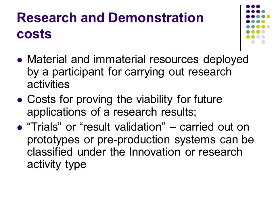 Research and Demonstration costs Material and immaterial resources deployed by a participant for carrying out research activities Costs for proving th