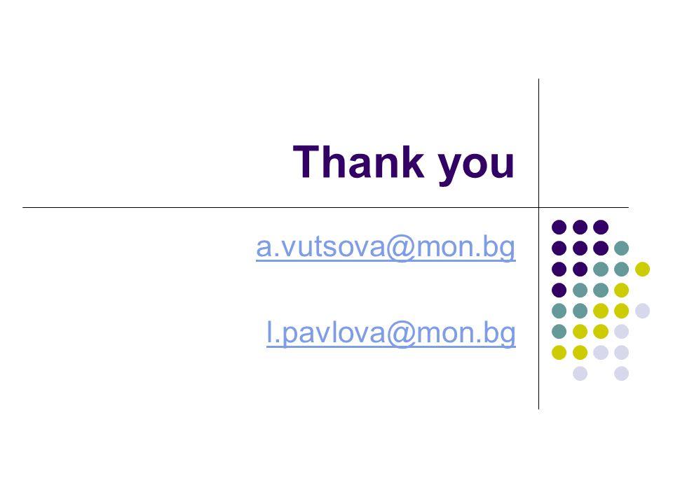 Thank you a.vutsova@mon.bg l.pavlova@mon.bg