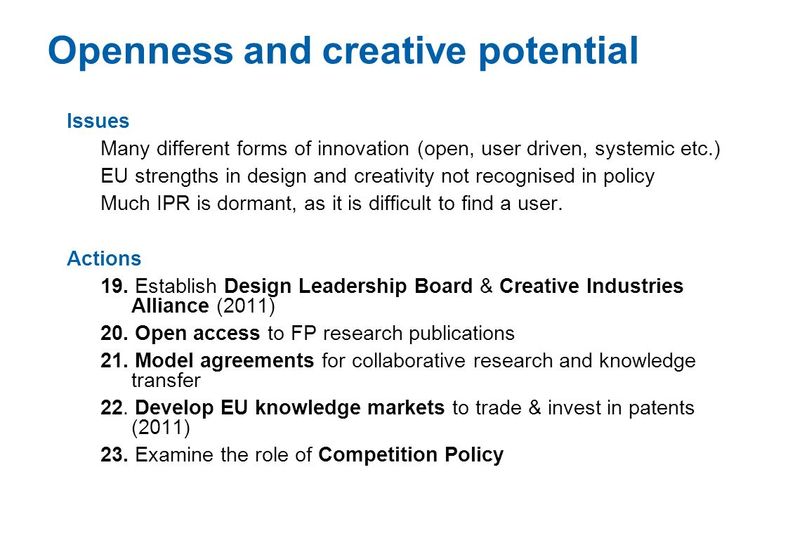 Openness and creative potential Issues Many different forms of innovation (open, user driven, systemic etc.) EU strengths in design and creativity not