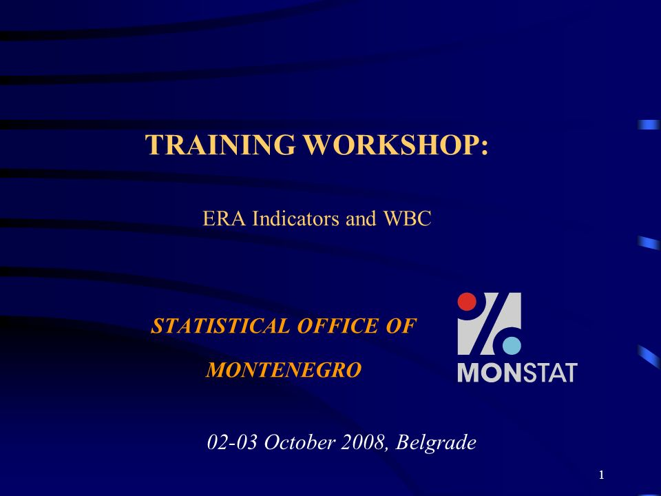 1 TRAINING WORKSHOP: ERA Indicators and WBC STATISTICAL OFFICE OF MONTENEGRO 02-03 October 2008, Belgrade