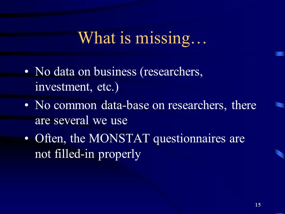 15 What is missing… No data on business (researchers, investment, etc.) No common data-base on researchers, there are several we use Often, the MONSTA