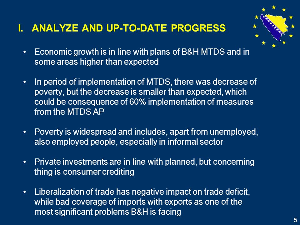 5 I. ANALYZE AND UP-TO-DATE PROGRESS Economic growth is in line with plans of B&H MTDS and in some areas higher than expected In period of implementat
