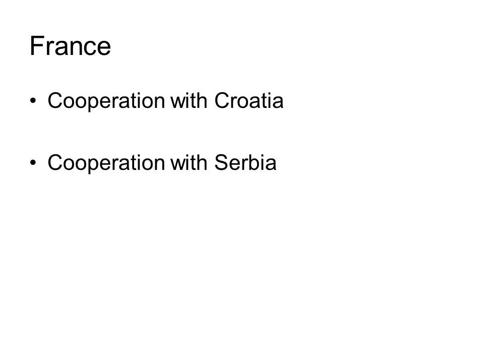 France Cooperation with Croatia Cooperation with Serbia