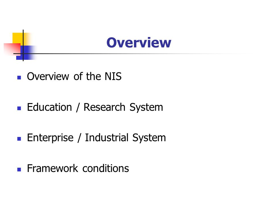 Overview Overview of the NIS Education / Research System Enterprise / Industrial System Framework conditions