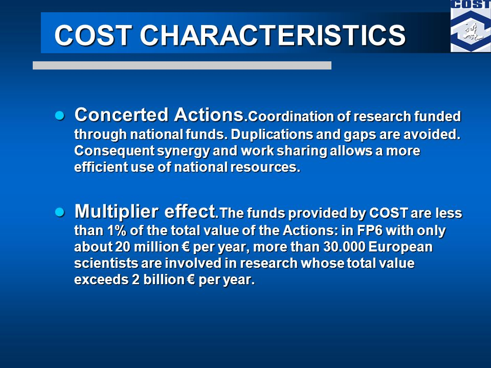 COST CHARACTERISTICS Concerted Actions.Coordination of research funded through national funds.