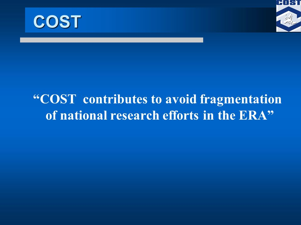 COST COST contributes to avoid fragmentation of national research efforts in the ERA