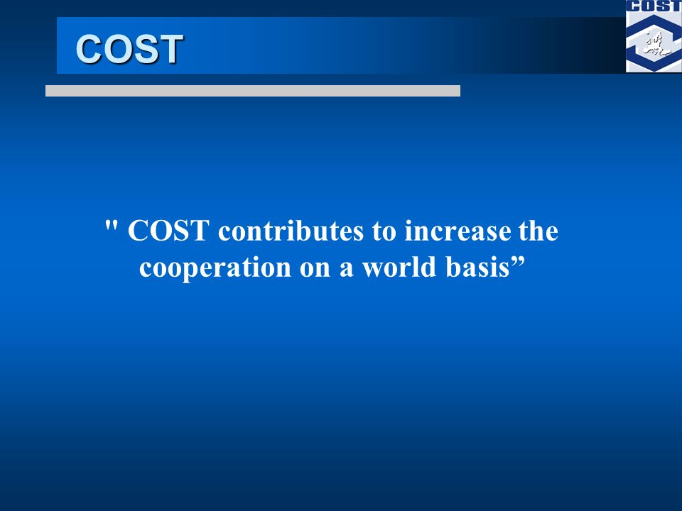 COST COST contributes to increase the cooperation on a world basis