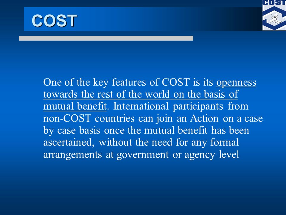 COST One of the key features of COST is its openness towards the rest of the world on the basis of mutual benefit.