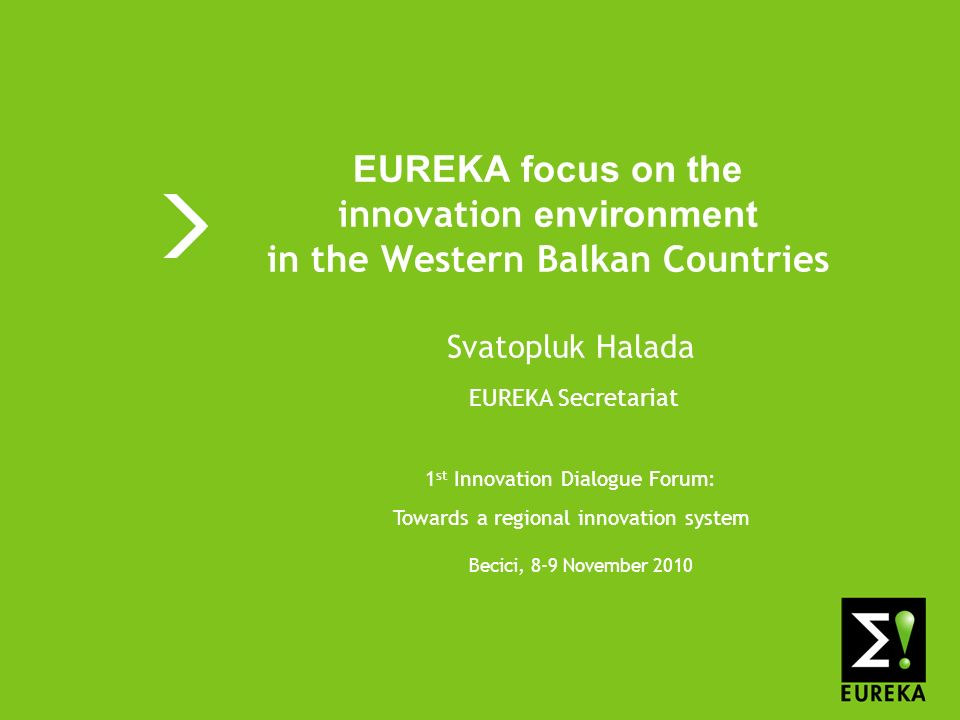 www.eureka.be > 2 EUREKA focus on the innovation environment in the WBCs >EUREKA in glance >Innovation system in general >EUREKA a tool for European innovation >EUREKA in the Western Balkan countries >Summary Content of presentation