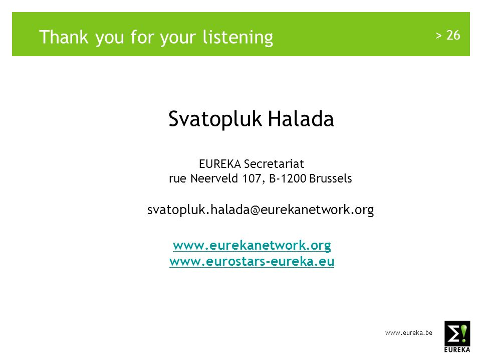 > 26 Thank you for your listening Svatopluk Halada EUREKA Secretariat rue Neerveld 107, B-1200 Brussels