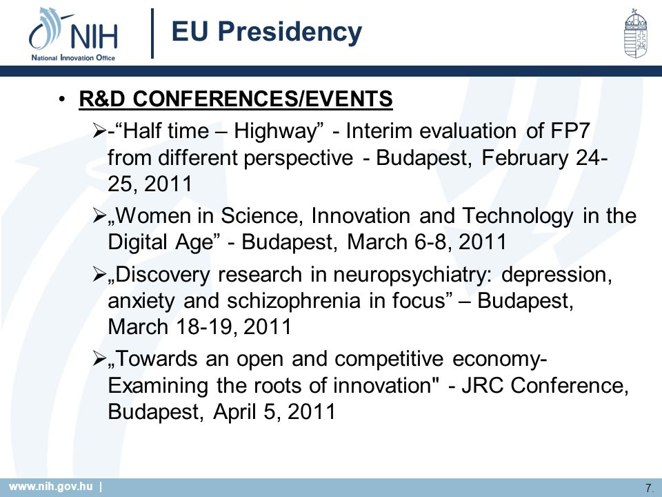 www.nih.gov.hu | 7. EU Presidency R&D CONFERENCES/EVENTS -Half time – Highway - Interim evaluation of FP7 from different perspective - Budapest, Febru