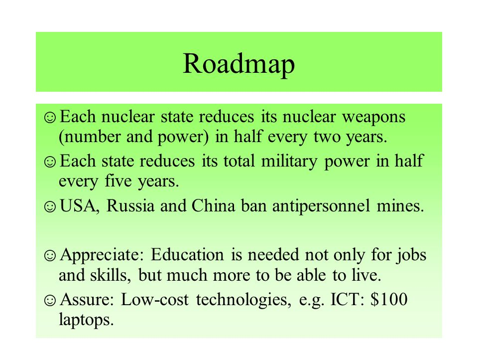 Each nuclear state reduces its nuclear weapons (number and power) in half every two years.