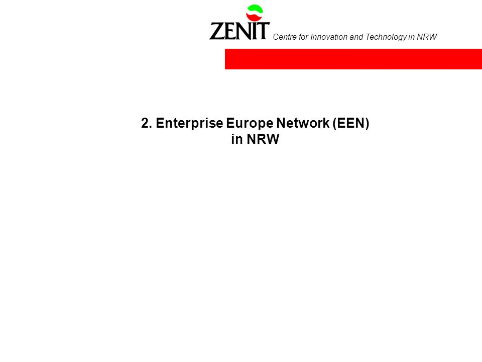 Centre for Innovation and Technology in NRW Executive Agency for Competitiveness and Innovation ZENIT GmbH &NRW.BANK Stakeholder Network SMEs Research Institutions Enterprises Universities Enterprise Europe Network Enterprise & SME policy Innovation & Technology policy 572 network partners in Europe Network partners in NRW Players in NRW The EEN network 7