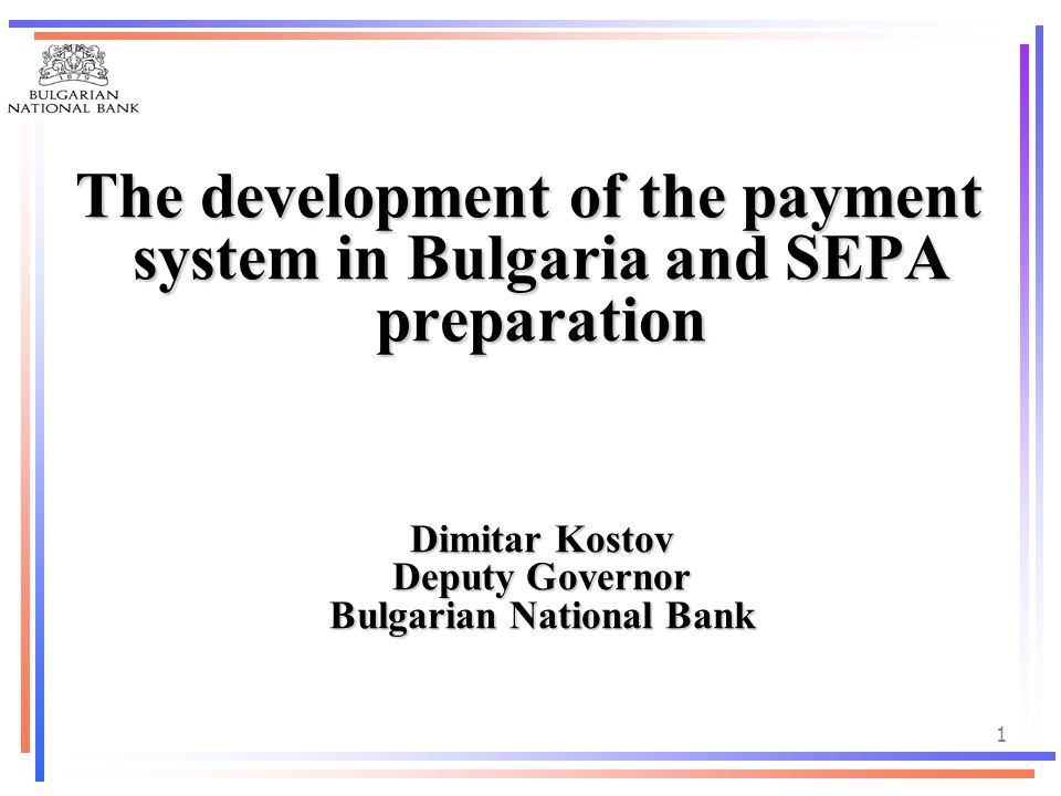 1 The development of the payment system in Bulgaria and SEPA preparation The development of the payment system in Bulgaria and SEPA preparation Dimita