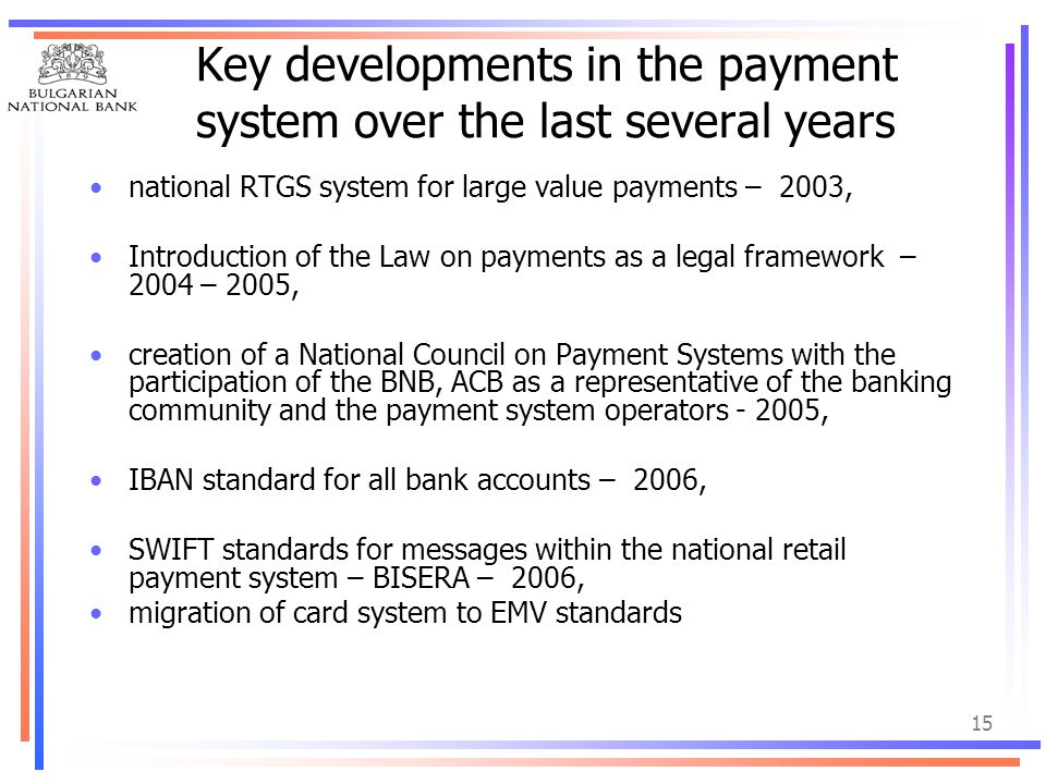 15 Key developments in the payment system over the last several years national RTGS system for large value payments – 2003, Introduction of the Law on