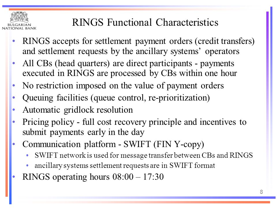 8 RINGS Functional Characteristics RINGS accepts for settlement payment orders (credit transfers) and settlement requests by the ancillary systems ope