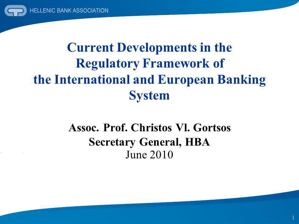 1 Current Developments in the Regulatory Framework of the International and European Banking System Assoc. Prof. Christos Vl. Gortsos Secretary Genera
