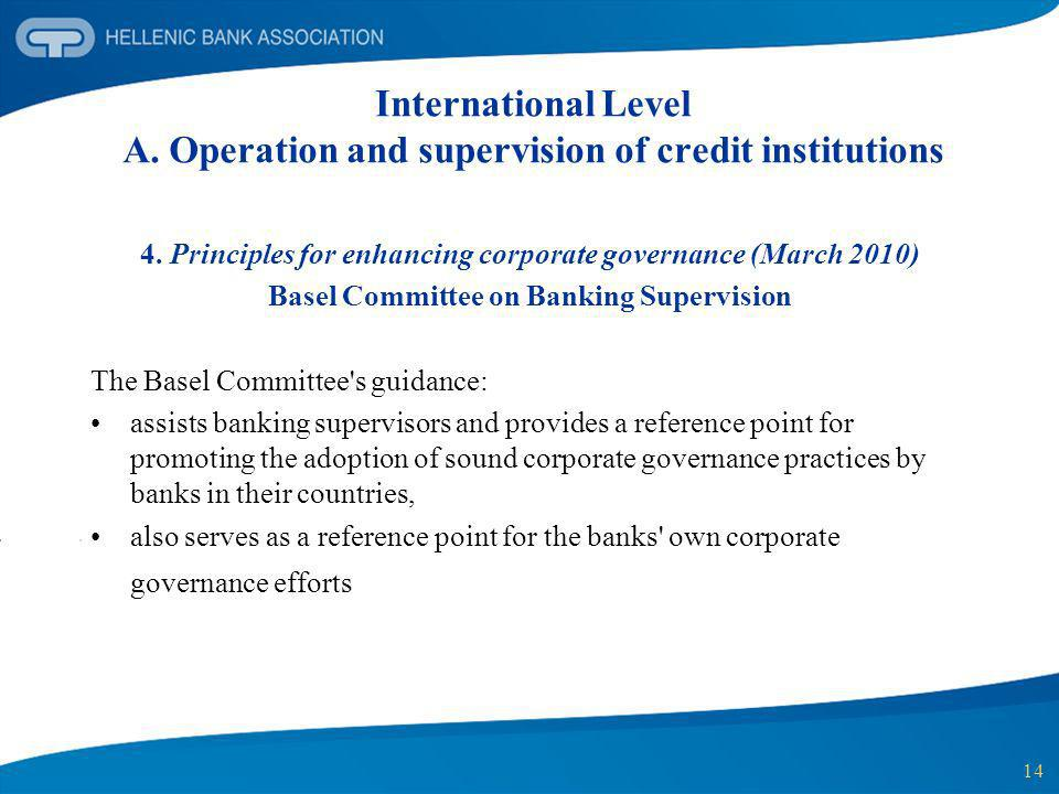 14 International Level A. Operation and supervision of credit institutions 4. Principles for enhancing corporate governance (March 2010) Basel Committ