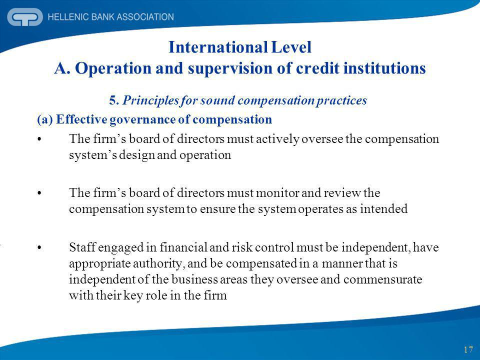 17 International Level A. Operation and supervision of credit institutions 5. Principles for sound compensation practices (a) Effective governance of