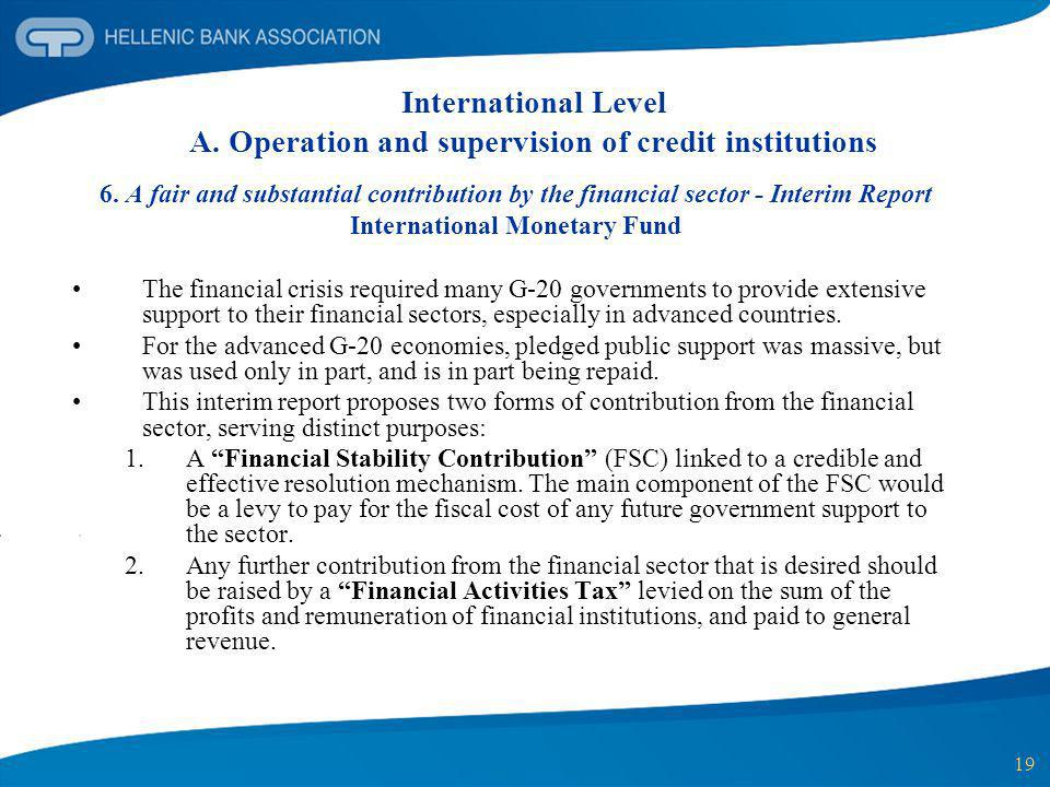 19 International Level A. Operation and supervision of credit institutions 6. A fair and substantial contribution by the financial sector - Interim Re
