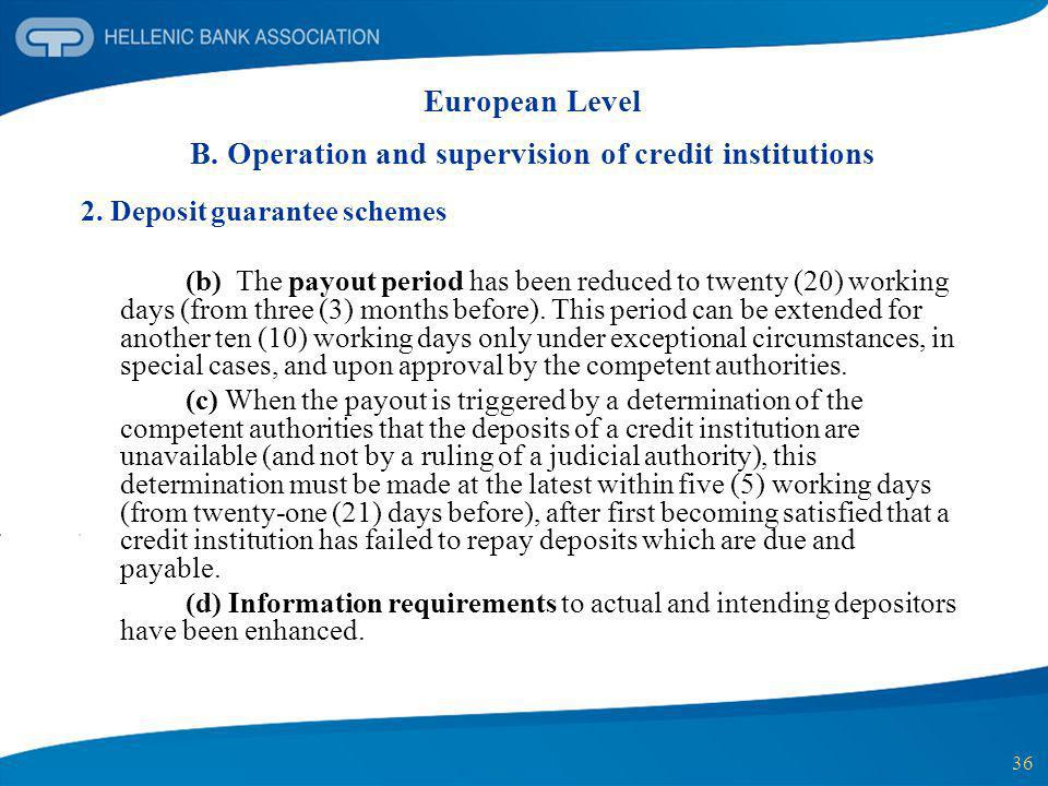 36 European Level B. Operation and supervision of credit institutions 2. Deposit guarantee schemes (b) The payout period has been reduced to twenty (2
