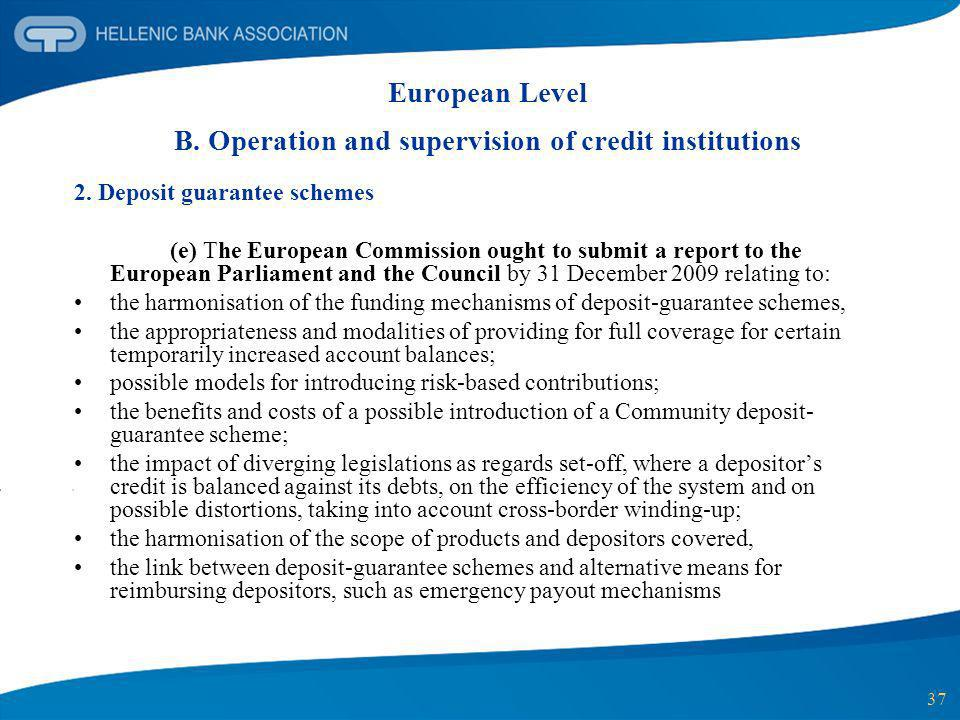 37 European Level B. Operation and supervision of credit institutions 2. Deposit guarantee schemes (e) The European Commission ought to submit a repor