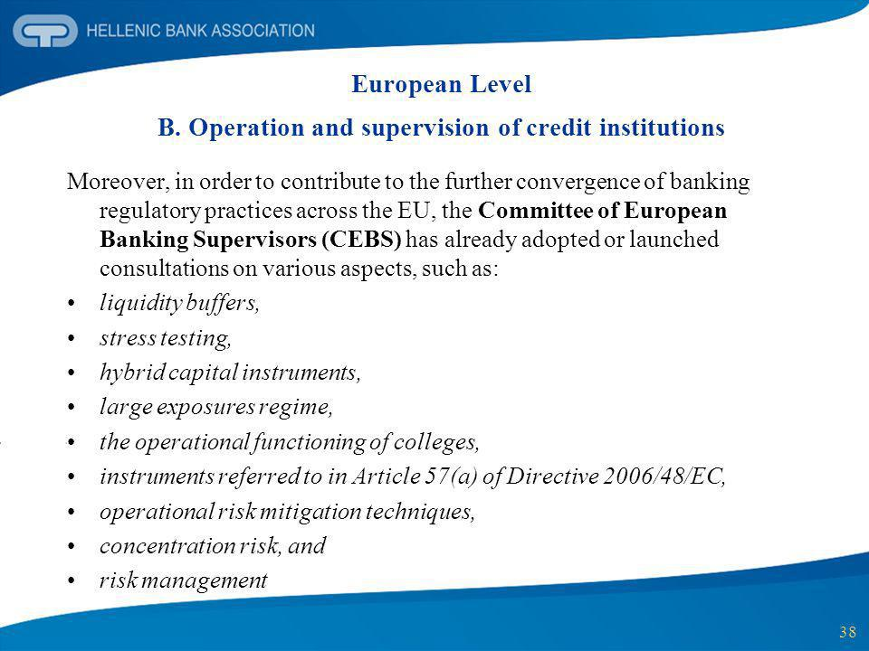 38 European Level B. Operation and supervision of credit institutions Moreover, in order to contribute to the further convergence of banking regulator