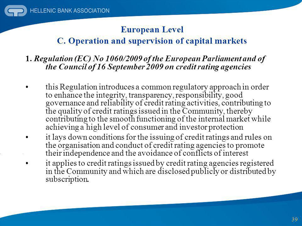 39 European Level C. Operation and supervision of capital markets 1. Regulation (EC) No 1060/2009 of the European Parliament and of the Council of 16