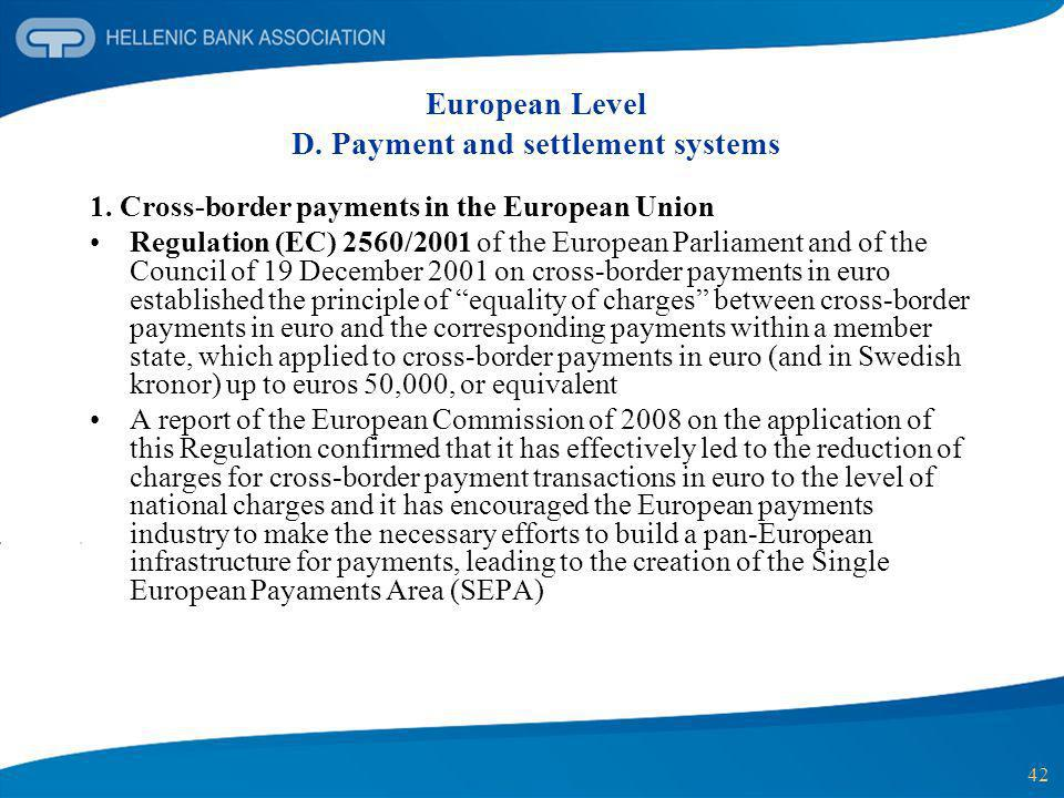 42 European Level D. Payment and settlement systems 1. Cross-border payments in the European Union Regulation (EC) 2560/2001 of the European Parliamen
