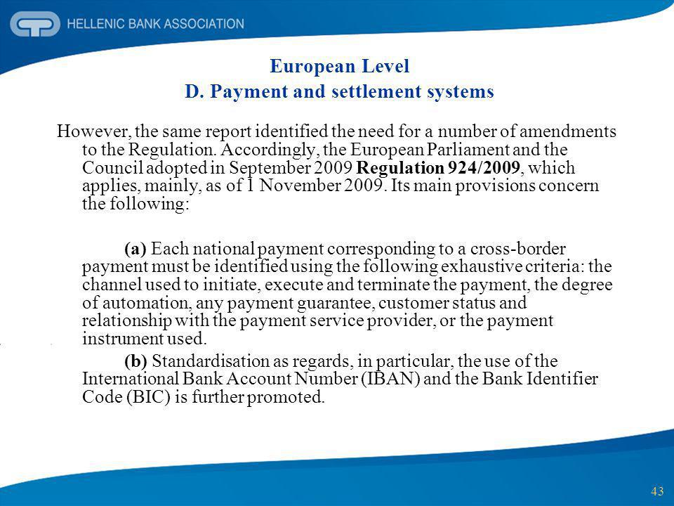 43 European Level D. Payment and settlement systems However, the same report identified the need for a number of amendments to the Regulation. Accordi