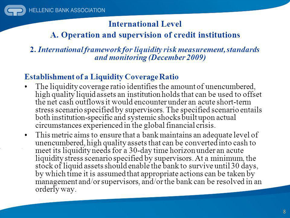 8 International Level A. Operation and supervision of credit institutions 2. International framework for liquidity risk measurement, standards and mon