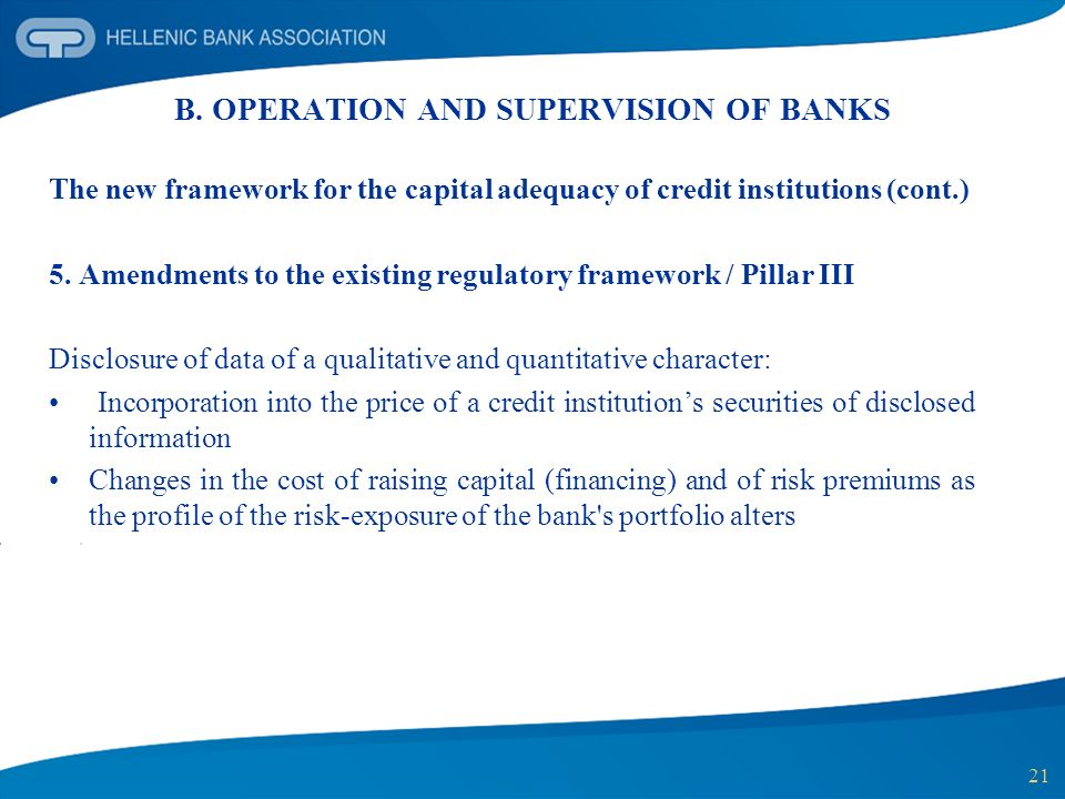21 B. OPERATION AND SUPERVISION OF BANKS The new framework for the capital adequacy of credit institutions (cont.) 5. Amendments to the existing regul