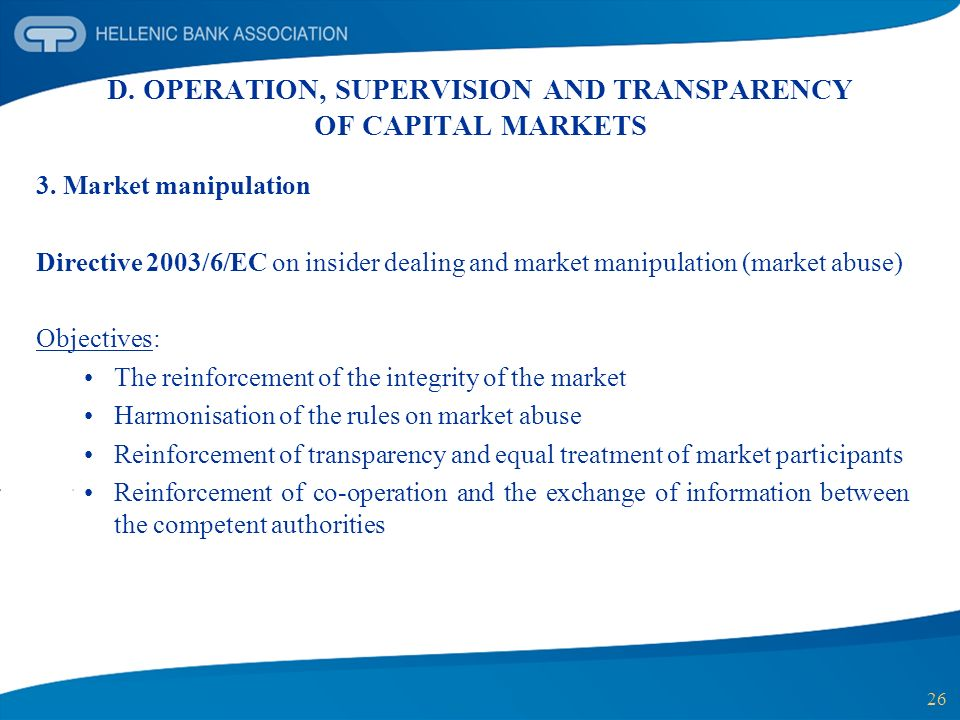 26 D. OPERATION, SUPERVISION AND TRANSPARENCY OF CAPITAL MARKETS 3. Market manipulation Directive 2003/6/EC on insider dealing and market manipulation