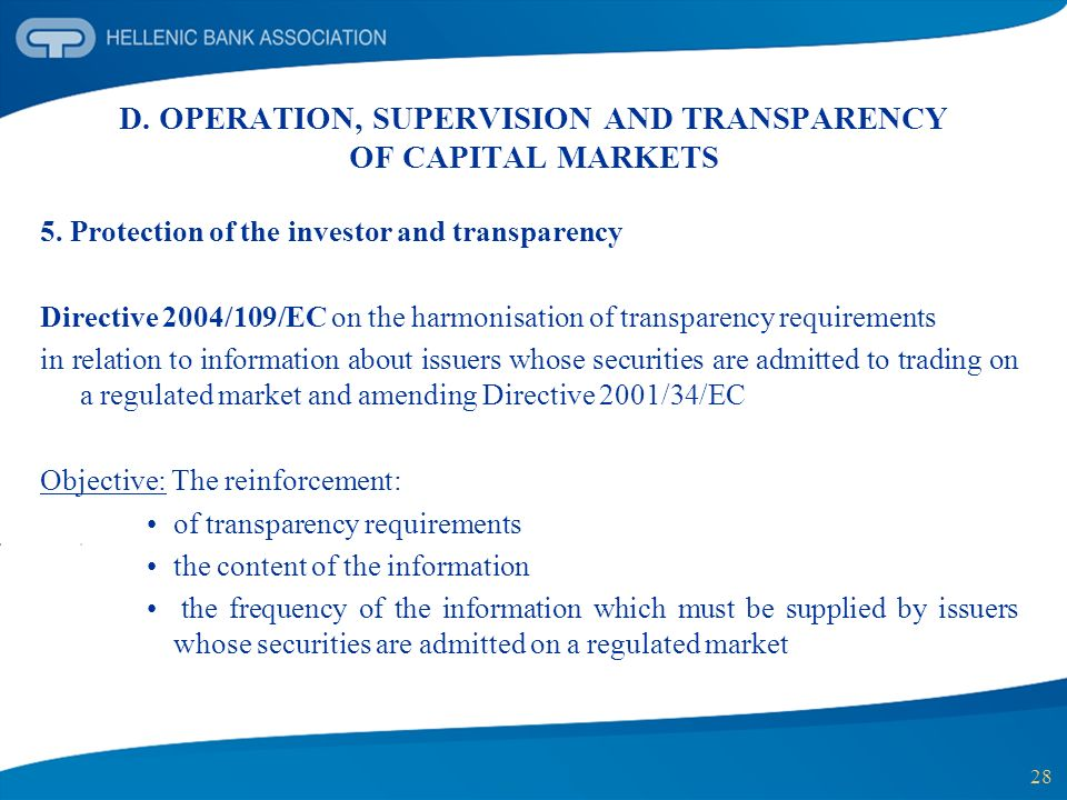 28 D. OPERATION, SUPERVISION AND TRANSPARENCY OF CAPITAL MARKETS 5. Protection of the investor and transparency Directive 2004/109/EC on the harmonisa