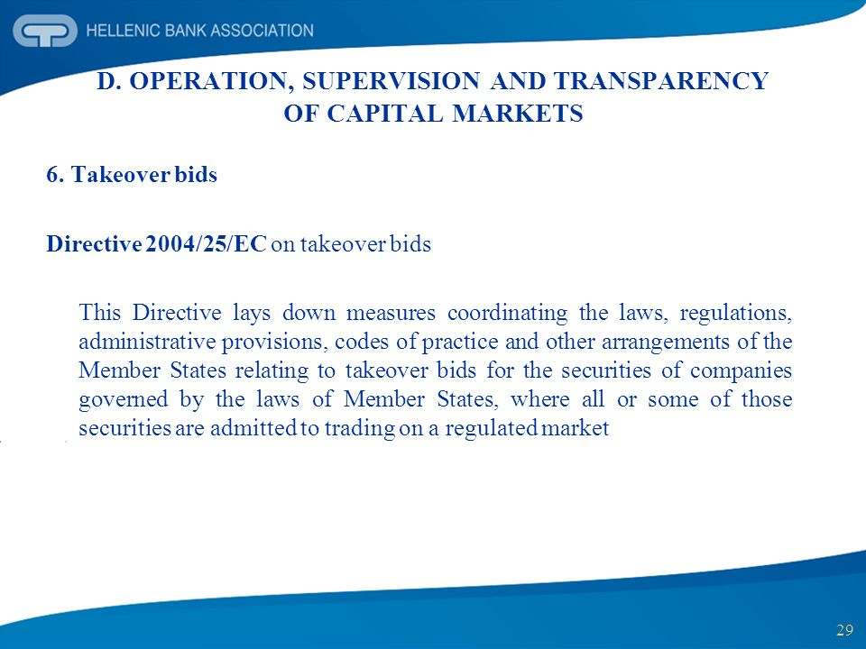 29 D. OPERATION, SUPERVISION AND TRANSPARENCY OF CAPITAL MARKETS 6. Takeover bids Directive 2004/25/EC on takeover bids This Directive lays down measu