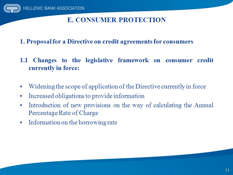 31 E. CONSUMER PROTECTION 1. Proposal for a Directive on credit agreements for consumers 1.1 Changes to the legislative framework on consumer credit c