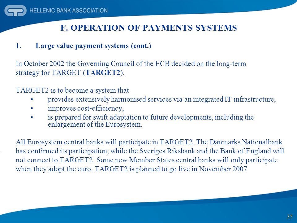 35 F. OPERATION OF PAYMENTS SYSTEMS 1.Large value payment systems (cont.) In October 2002 the Governing Council of the ECB decided on the long-term st