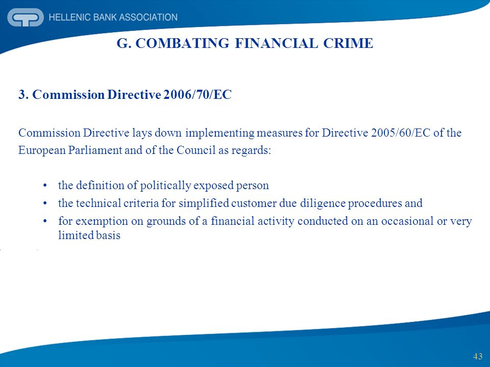 43 G. COMBATING FINANCIAL CRIME 3. Commission Directive 2006/70/EC Commission Directive lays down implementing measures for Directive 2005/60/EC of th