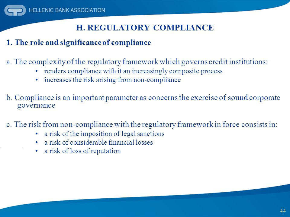 44 H. REGULATORY COMPLIANCE 1. The role and significance of compliance a. The complexity of the regulatory framework which governs credit institutions