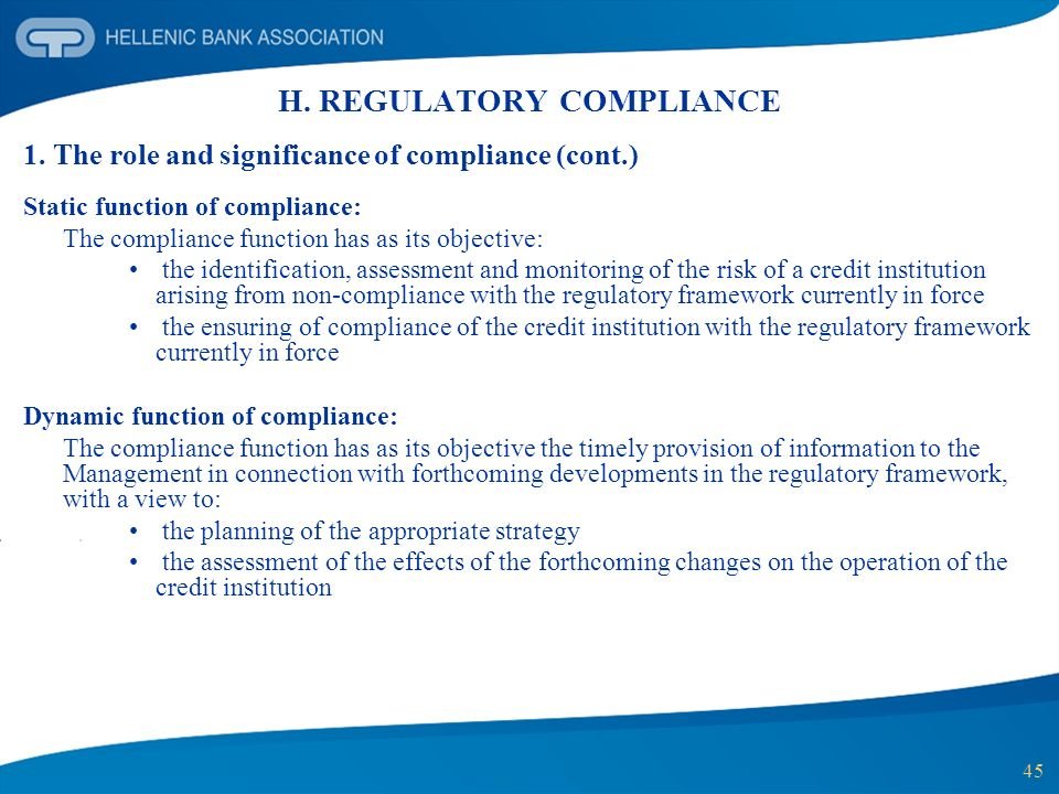 45 H. REGULATORY COMPLIANCE 1. The role and significance of compliance (cont.) Static function of compliance: The compliance function has as its objec