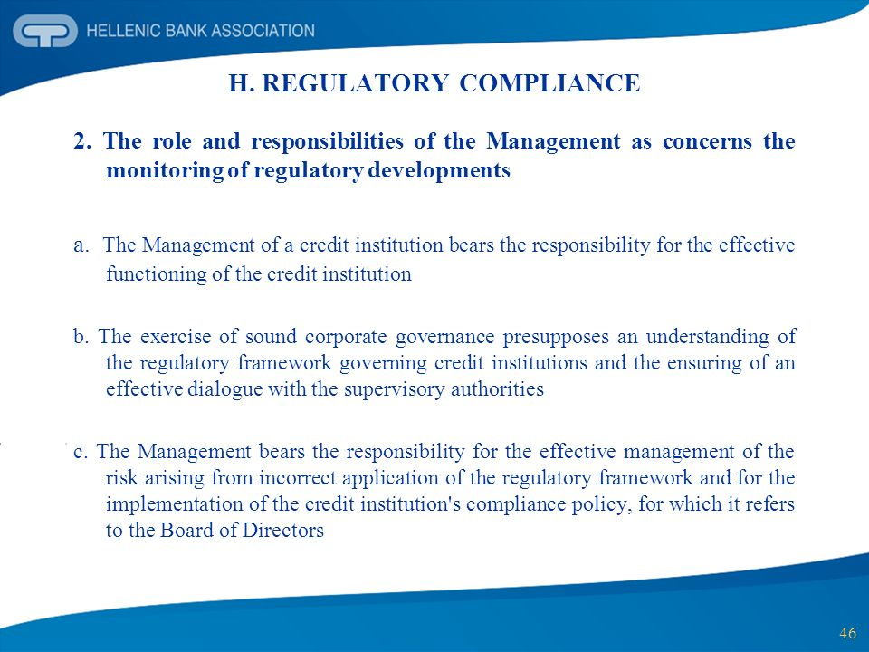 46 H. REGULATORY COMPLIANCE 2. The role and responsibilities of the Management as concerns the monitoring of regulatory developments a. The Management