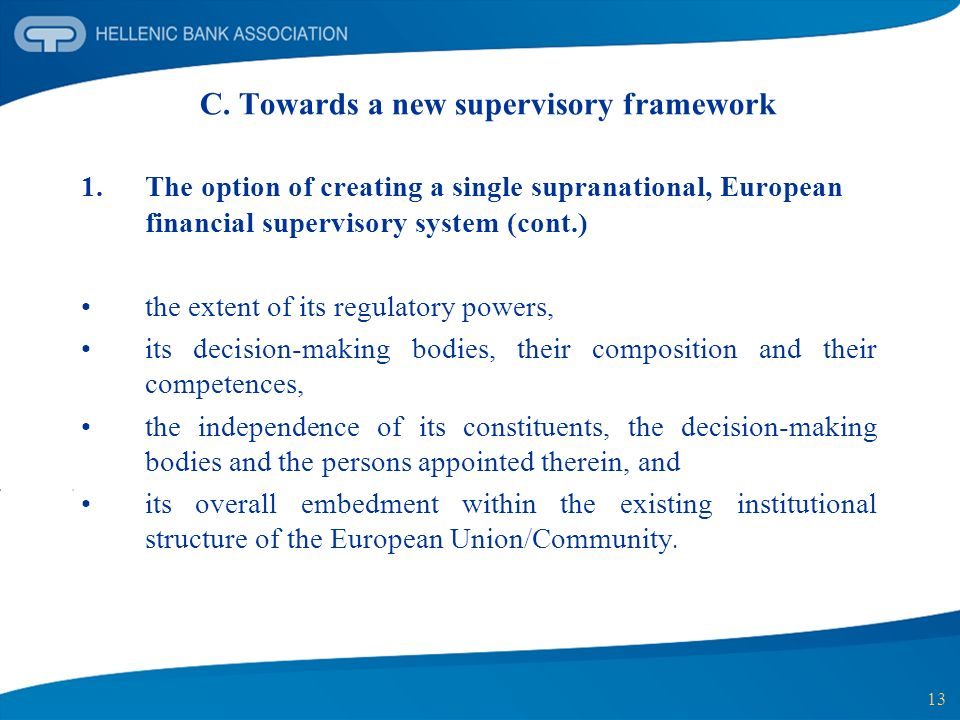 13 C. Towards a new supervisory framework 1. The option of creating a single supranational, European financial supervisory system (cont.) the extent o