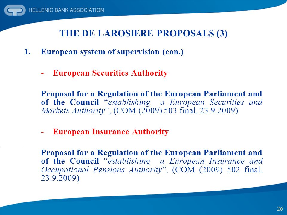 26 THE DE LAROSIERE PROPOSALS (3) 1.European system of supervision (con.) -European Securities Authority Proposal for a Regulation of the European Par