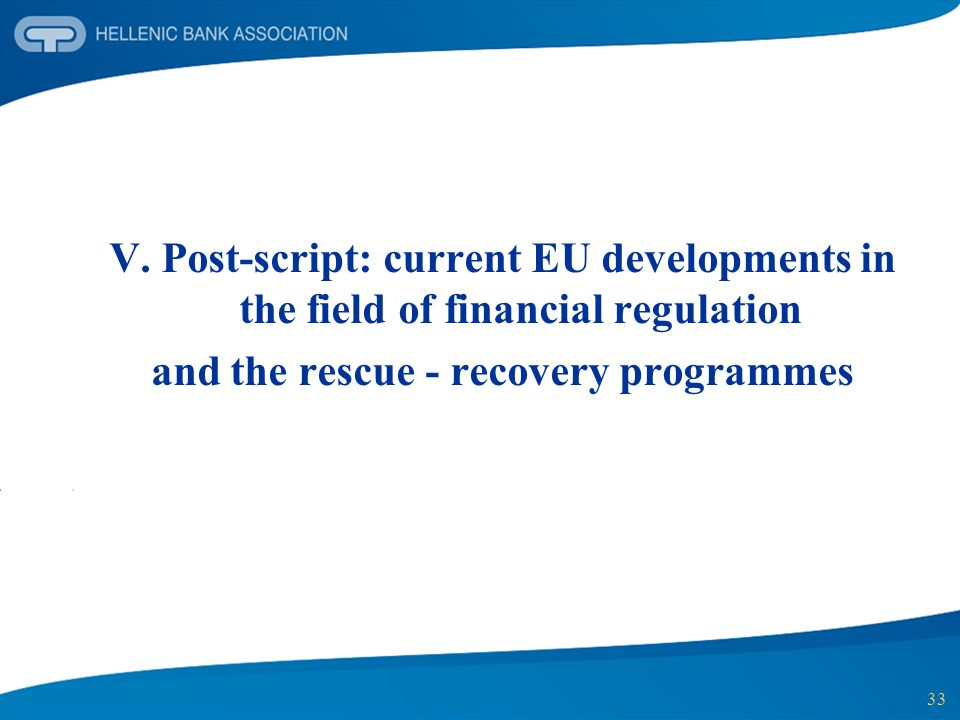 33 V. Post-script: current EU developments in the field of financial regulation and the rescue - recovery programmes