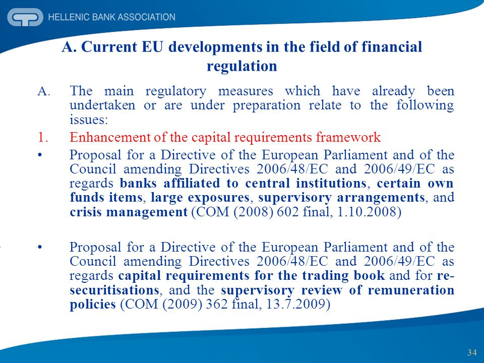 34 A. Current EU developments in the field of financial regulation A. The main regulatory measures which have already been undertaken or are under pre