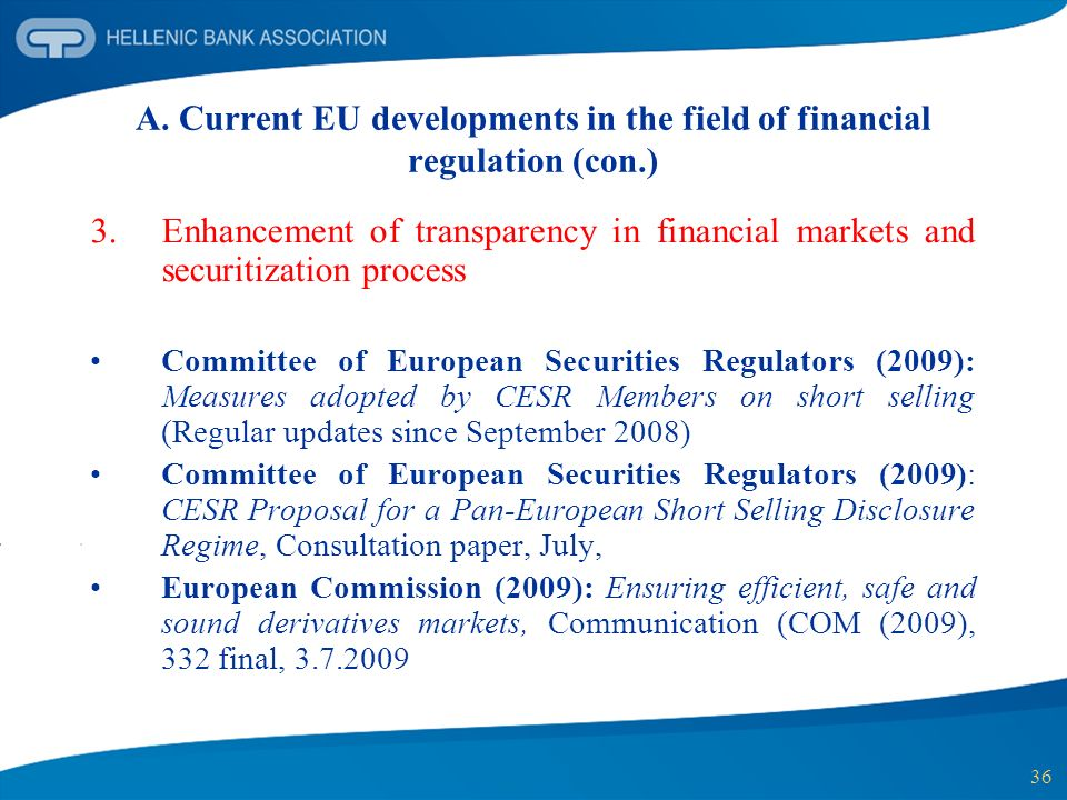 36 A. Current EU developments in the field of financial regulation (con.) 3.Enhancement of transparency in financial markets and securitization proces