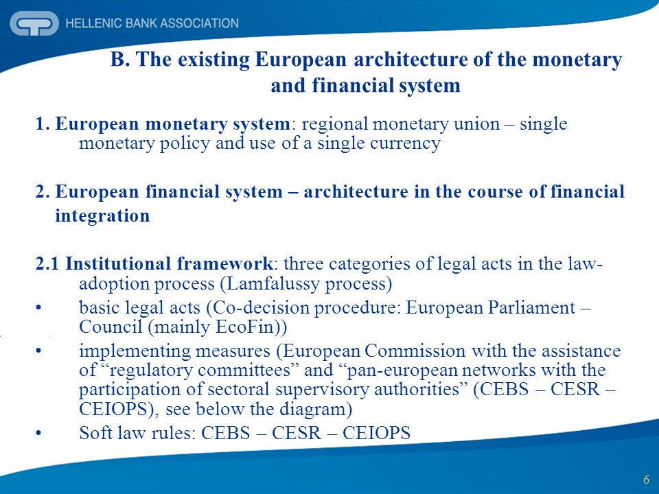6 B. The existing European architecture of the monetary and financial system 1.