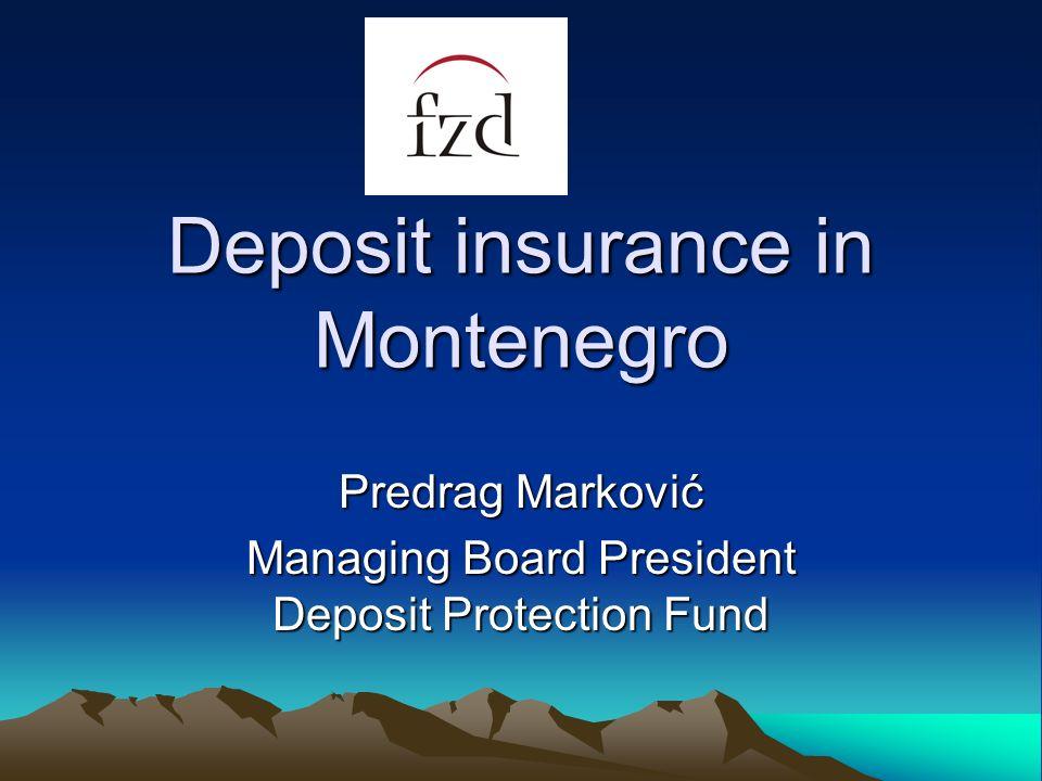 Deposit insurance in Montenegro Predrag Marković Managing Board President Deposit Protection Fund
